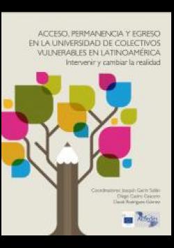 Acceso, permanencia y egreso en la Universidad de Colectivos Vulnerables en Latinoamérica. Intervenir y cambiar la realidad